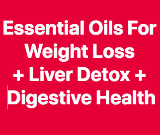 Essential Oils For Weight Loss & Liver Detox & Digestion